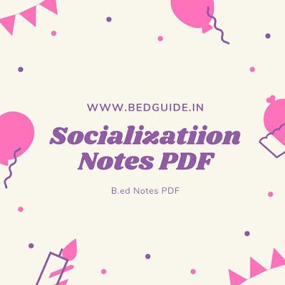 B.ed Notes on Socialization PDF Download