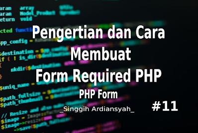 Pengertian dan Cara Membuat Form Required  PHP | PHP Forms
