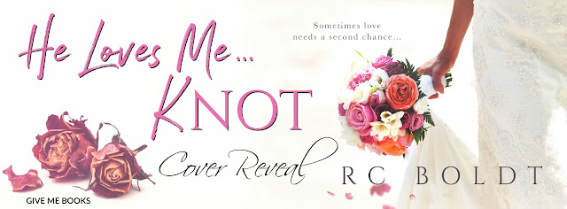 [Cover Reveal] HE LOVES ME... KNOT by RC Boldt @RC_Boldt @GiveMeBooksBlog