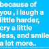 Because of you, I laugh a little harder, cry a little less, and smile a lot more.
