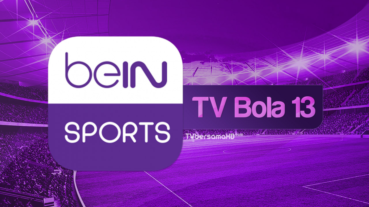 Nonton TV Bola 13 Live Streaming beIN Sports HD Yalla Shoot Online via Android/iPhone