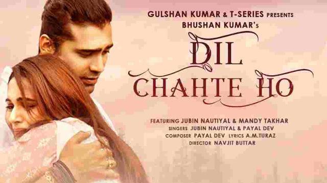 Dil Chahte Ho Ya Jaan Chahte Ho Lyrics :- Jubin Nautiyal & Payal Dev