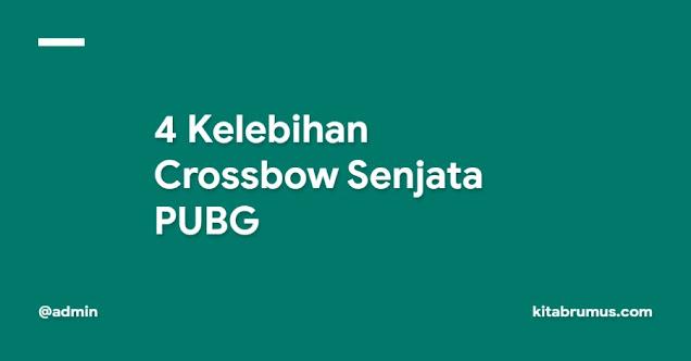 4 Kelebihan Crossbow Senjata PUBG