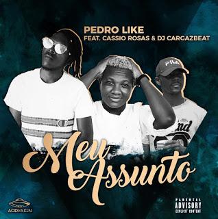 Pedro Like Feat Cassio Rosas & Dj CargazBeat - Meu Assunto
