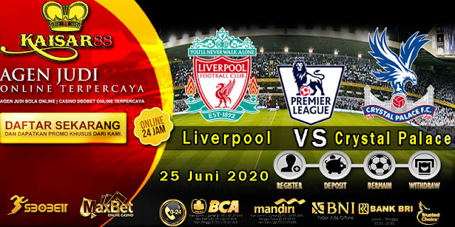 Prediksi Bola Terpercaya Liga Inggris Liverpool vs Crystal Palace 25 Juni 2020