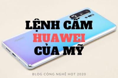 Lệnh cấm Huawei của Mỹ gây rất nhiều tổn thất cho Huawei