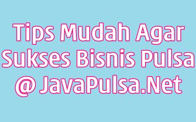 Tips Sukses Menjalankan Bisnis Server Java Pulsa Elektrik All Operator Termurah Terpercaya