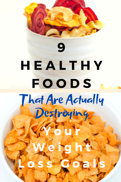 9 Healthy Foods That Are Actually Destroying Your Weight Loss Goals