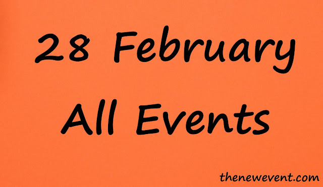 28 February All special event, death and birth