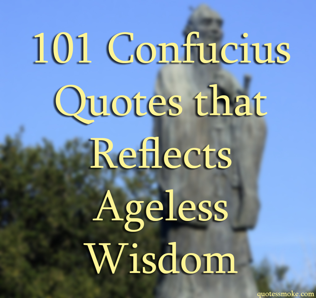 101 Confucius Quotes That Reflects Ageless Wisdom