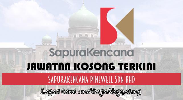 Jawatan Kosong Terkini 2017 di SapuraKencana Pinewell Sdn Bhd