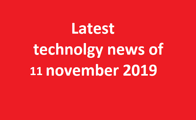 Technology news 11 November 2019