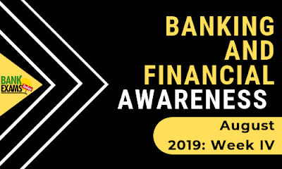 Banking and Financial Awareness August 2019: Week IV
