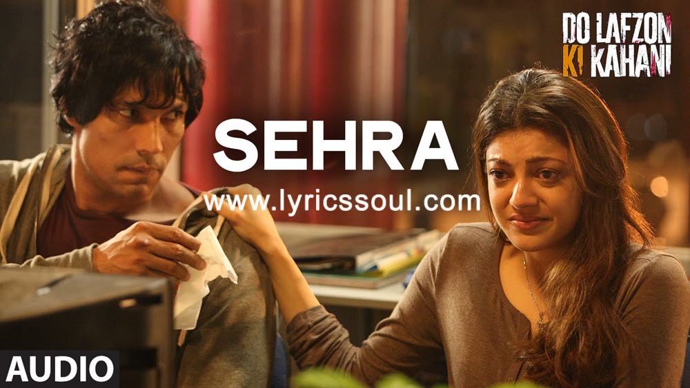 The Sehra lyrics from 'Do Lafzon Ki Kahani', The song has been sung by Ankit Tiwari, , . featuring Randeep Hooda, Kajal Aggarwal, , . The music has been composed by Ankit Tiwari, , . The lyrics of Sehra has been penned by Sandeep Nath