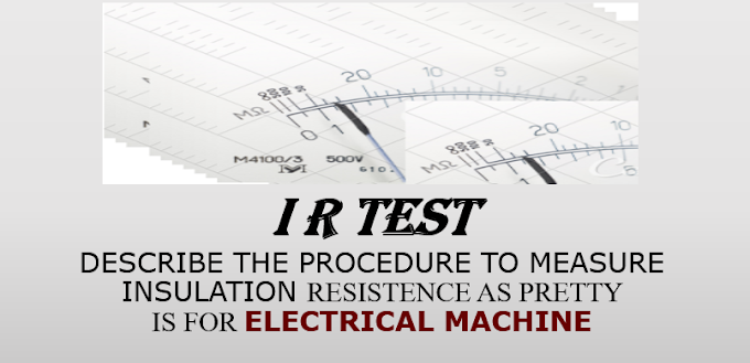 DESCRIBE THE PROCEDURE TO MEASURE INSULATION RESISTENCE AS PRETTY IS FOR ELECTRICAL MACHINE