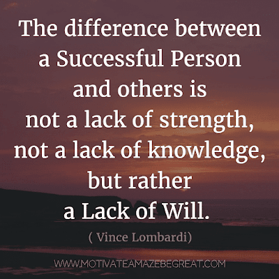"""Rare Success Quotes In Images To Inspire You: """"The difference between a successful person and others is not a lack of strength, not a lack of knowledge, but rather a lack of will."""" - Vince Lombardi"""