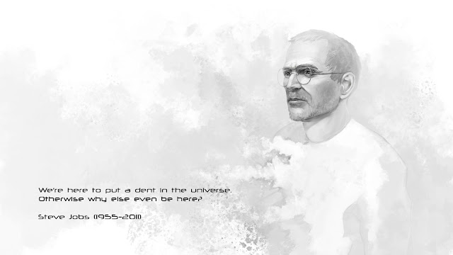 We here to put the dent in the universe. Otherwise why else even be here? - Steve Jobs