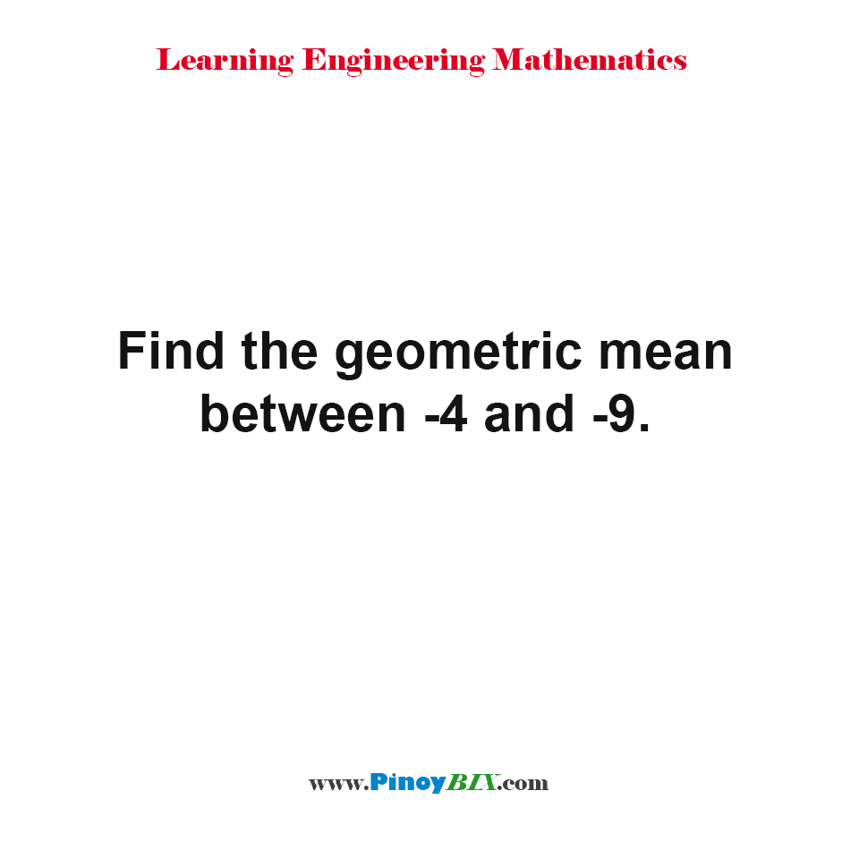 Find the geometric mean between -4 and -9