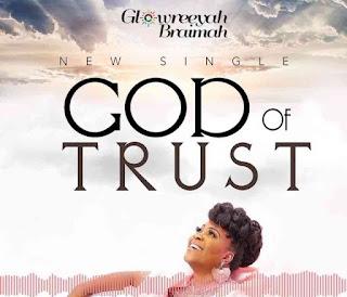 LYRICS: Glowreeyah Braimah - God Of Trust
