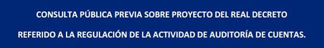Consulta pública previa sobre el Proyecto de Real Decreto referido a la regulación de la actividad de auditoría de Cuentas