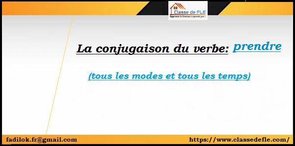 Classe De Fle La Conjugaison Du Verbe Prendre