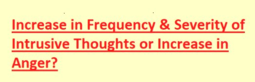 Increase in the Frequency & Severity of Intrusive Thoughts or an Increase in Anger: