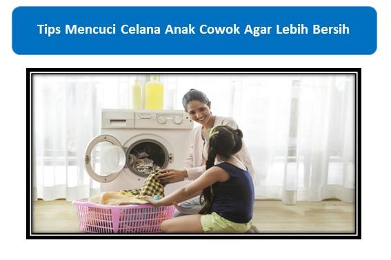 Tips Mencuci Celana Anak Cowok Agar Lebih Bersih