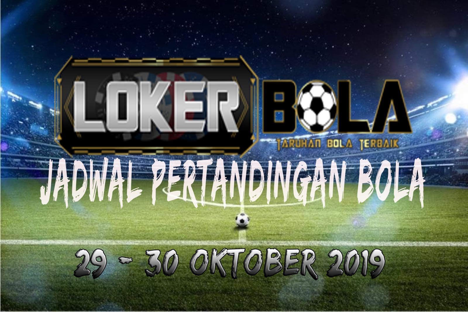 JADWAL PERTANDINGAN BOLA 29 – 30 OKTOBER 2019