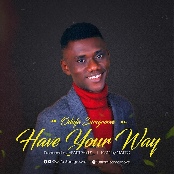 DOWNLOAD MP3: Odufu Samgroove – Have Your Way