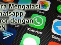Cara Mengatasi Whatsapp Error dengan VPN