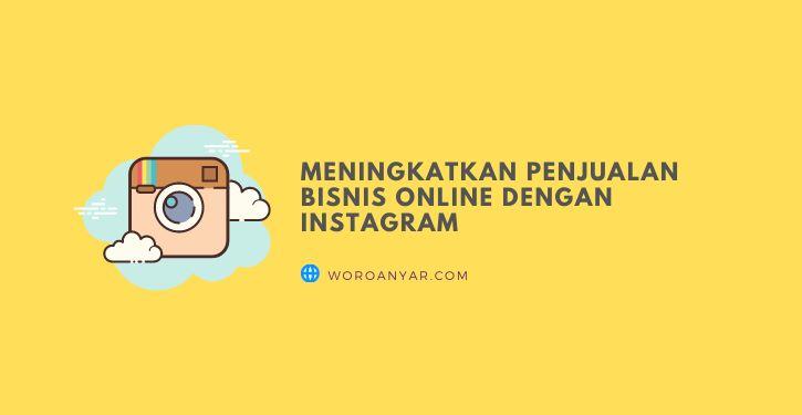 Meningkatkan Penjualan Bisnis Online Dengan Instagram