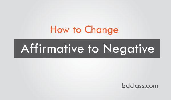 Change Affirmative to Negative Sentences