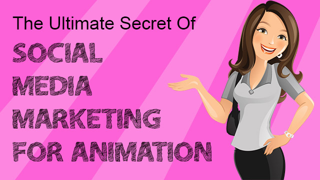 The-Ultimate-Secret-Of-SOCIAL-MEDIA-MARKETING-FOR-ANIMATION