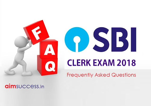 SBI Clerk Exam 2018 - Frequently Asked Questions (FAQs)