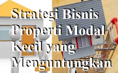 Strategi Bisnis Properti Modal Kecil yang Menguntungkan