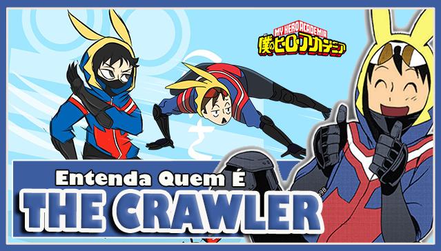 Entenda Quem é THE CRAWLER! Boku no Hero Academia / Vigilantes