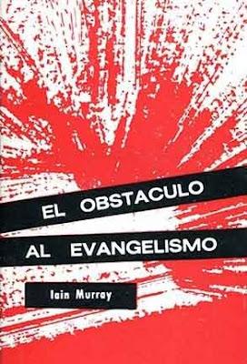 Iain Murray-El Obstáculo Al Evangelismo-