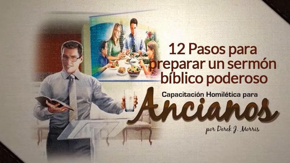 Capacitación Homilética para Ancianos   12 pasos para preparar un Sermón Bíblico poderoso   Pr. Derek Morris