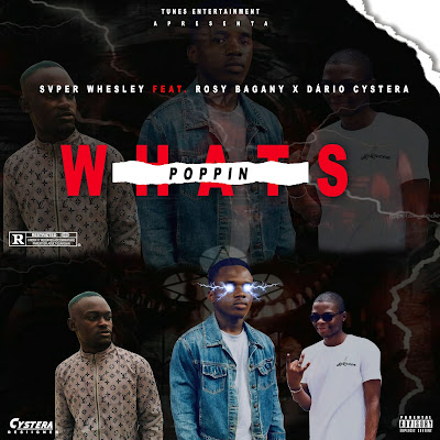 Svper Whesley - Whats Poppin (Feat Rosy Bagany & Dário Cystera)
