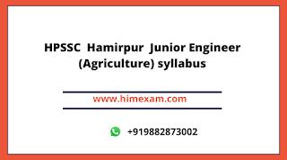 HPSSC  Hamirpur  Junior Engineer (Agriculture) Syllabus