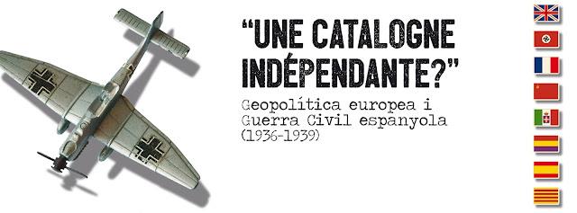 Une Catalogne indépendante? Geopolítica europea i Guerra Civil espanyola (1936-19139)
