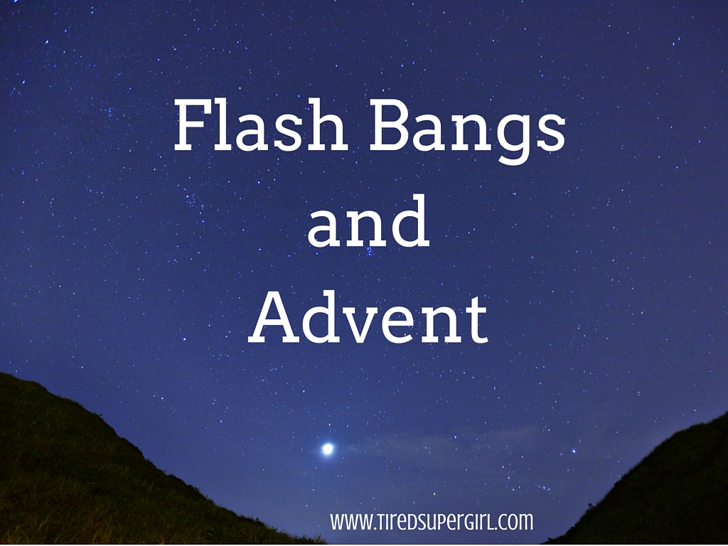 confessions of a tired supergirl flashbangs and advent. Black Bedroom Furniture Sets. Home Design Ideas