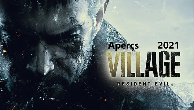 Aperçu 2021 : Resident Evil village à l'esprit d'un successeur spirituel de re4