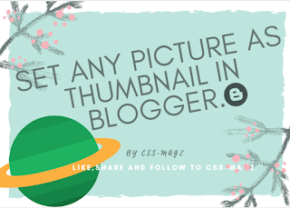 Set any picture as thumbnail in Google Blogger easily.