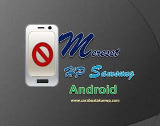 Cara Mereset Hp Samsung Android Ke Pengaturan Awal