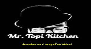Lowongan Kerja Mr.Topi Kitchen Sukabumi Terbaru
