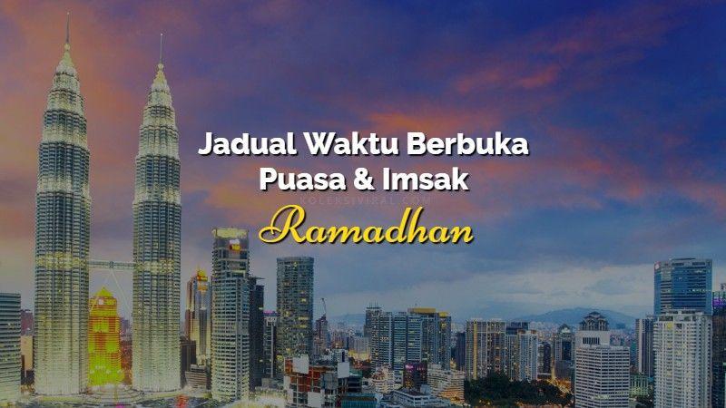 Jadual waktu berbuka puasa dan imsak KL dan Putrajaya 2018