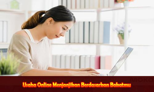 Usaha Online Menjanjikan Berdasarkan Bakatmu