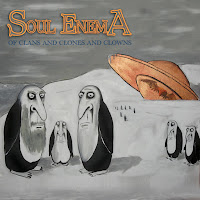 "Soul Enema - ""Of Clans and Clones and Clowns"""