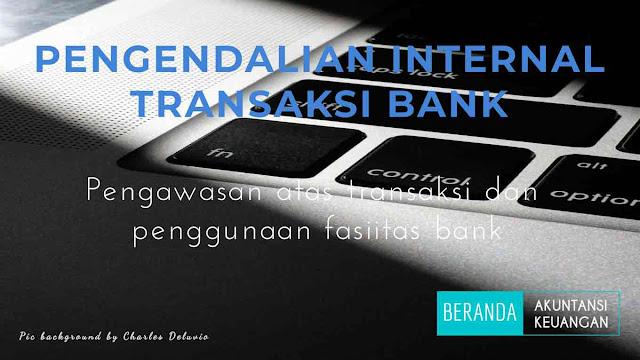 pengendalian internal transaksi bank